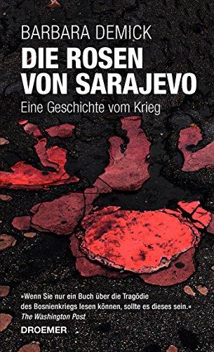 Die Rosen von Sarajevo: Eine Geschichte vom Krieg