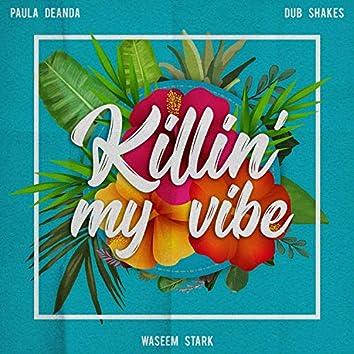 Killin' My Vibe (feat. Paula Deanda & Dub Shakes)