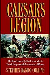 Caesar's Legion: The Epic Saga of Julius Caesar's Elite Tenth Legion and the Armies of Rome Kindle Edition