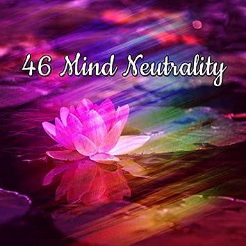 46 Mind Neutrality