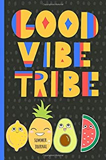 Good Vibe Tribe: Summer Journal, Daily Vacation, Travel, Holiday log book with simple prompts, record memories, Lemon, Pineapple, Melon.