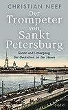 Der Trompeter von Sankt Petersburg: Glanz und Untergang der Deutschen an der Newa - Mit vielen Fotos und Abbildungen (German Edition)