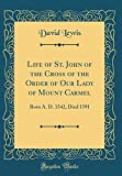 Life of St. John of the Cross of the Order of Our Lady of Mount Carmel: Born A. D. 1542, Died 1591 (Classic Reprint)