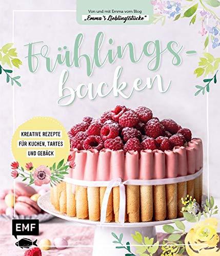 Frühlingsbacken: Kreative Rezepte für Kuchen, Tartes und Gebäck