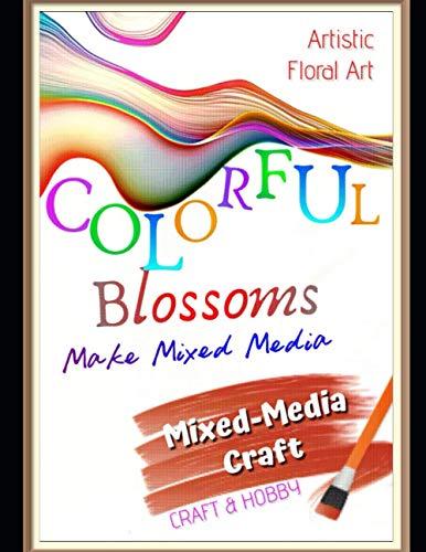Make Mixed Media Artistic Floral Art Colorful Blossoms