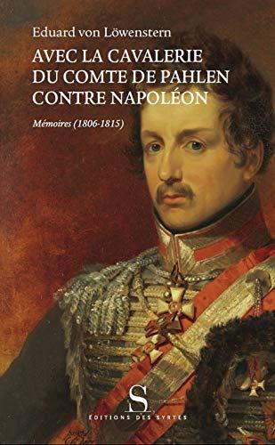 Avec la cavalerie du comte de Pahlen, contre Napoléon : Mémoires (1806-1815)