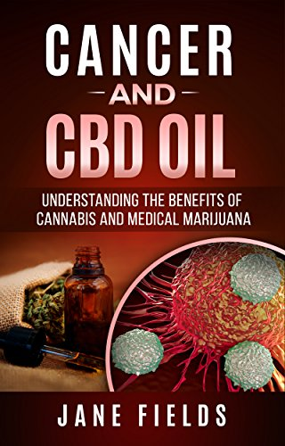 Cancer And Cbd Oil Understanding The Benefits Of Cannabis Medical Marijuana The Natural Effective Chemical Free Treatment For Breast Prostate Lung Skin Colon And Brain Cancer Kindle Edition By Fields