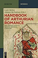 Handbook of Arthurian Romance: King Arthur's Court in Medieval European Literature (De Gruyter Reference)