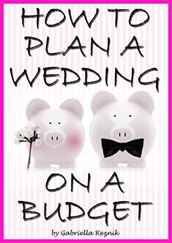 How to Plan a Wedding on a Budget: The Ultimate Guide to Planning a Wedding on a Budget (Inexpensive Wedding Ideas, Budget Wedding Ideas) (English Edition)