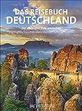 Reisebuch Deutschland. Die schönsten Ziele erfahren und entdecken. Alle Highlights und zahlreiche Ausflüge. Ein praktischer Bildband-Reiseführer mit ... Traumstraßen, Wander- und Radtouren