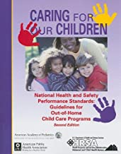 Caring for Our Children: National Health and Safety Performance Standards; Guidelines for Out-of-Home Child Care Programs, Second Edition