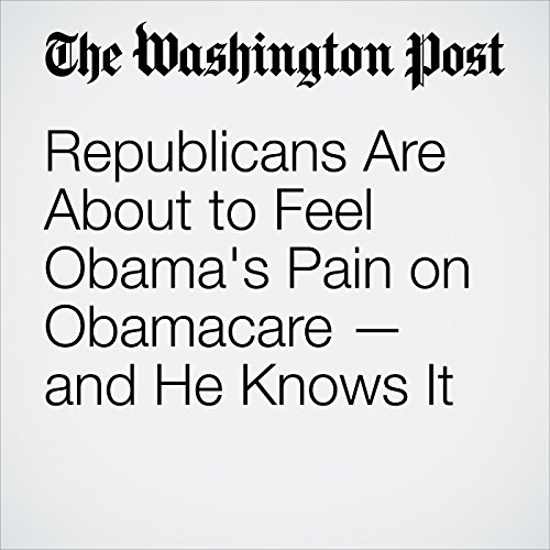 Republicans Are About to Feel Obama's Pain on Obamacare — and He Knows It cover art