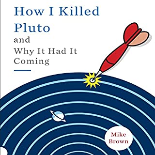 How I Killed Pluto and Why It Had It Coming                   By:                                                                                                                                 Mike Brown                               Narrated by:                                                                                                                                 Ryan Gesell                      Length: 7 hrs and 48 mins     714 ratings     Overall 4.5
