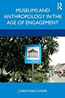 Museums and Anthropology in the Age of Engagement