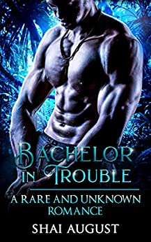 Bachelor In Trouble: A Rare and Unknown Romance (The Rare and The Unknown Book 6) by [Shai August]