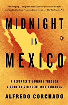 Midnight in Mexico: A Reporter's Journey Through a Country's Descent into Darkness by [Alfredo Corchado]