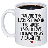 Regalos Divertidos para papá - Eres el Regalo de MIA más Afortunado del Mundo.Me encantaría tenerme como Hija Taza de café - Idea Taza de Novedad para el día del Padre, cumpleaños, Nav