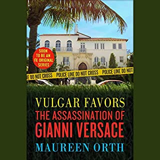 Vulgar Favors     The Assassination of Gianni Versace              By:                                                                                                                                 Maureen Orth                               Narrated by:                                                                                                                                 Dan Woren,                                                                                        Maureen Orth                      Length: 18 hrs and 6 mins     277 ratings     Overall 4.4