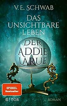 Das unsichtbare Leben der Addie LaRue: Roman (German Edition) par [V. E. Schwab, Petra Huber, Sara Riffel]