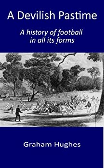 A Devilish Pastime: A history of football in all its forms by [Graham Hughes]