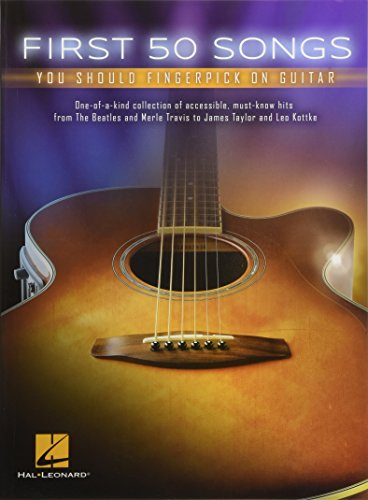 First 50 Songs You Should Fingerpick on Guitar: One-of-a-kind Collection of Accessible, Must-know Hits from the Beatles and Merle Travis to James Taylor and Leo Kottke