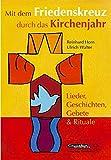 Mit dem Friedenskreuz durch das Kirchenjahr: Lieder, Geschichten, Gebete und Rituale - Ulrich Walter