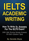 IELTS Academic Writing: How To Write 8+ Answers For The IELTS Exam! (With High Scoring Sample Answers For Each Question Type)