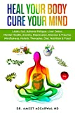 Heal Your Body, Cure Your Mind: Leaky Gut, Adrenal Fatigue, Liver Detox, Mental Health, Anxiety,...