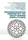Grassmannian Geometry of Scattering Amplitudes (English Edition)
