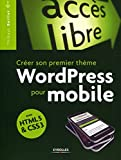 Créer son premier thème WordPress pour mobile: Avec HTML5 et CSS3 (Accès libre) (French Edition)