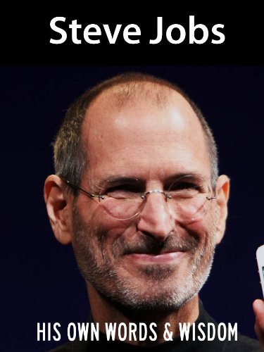 Steve Jobs: His Own Words and Wisdom (Steve Jobs Biography Book 1) (English Edition)