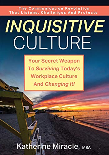 Compare Textbook Prices for Inquisitive Culture: Your Secret Weapon to Surviving Today's Workplace Culture and Changing It! The Communication Revolution That Listens, Challenges and Protects  ISBN 9781977223470 by Miracle, M B a Katherine