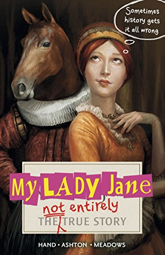 My Lady Jane: The Not Entirely True Story eBook: Hand, Cynthia ...