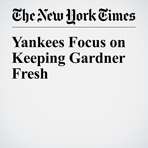Yankees Focus on Keeping Gardner Fresh audiobook cover art