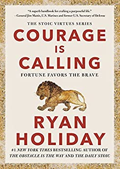 Courage Is Calling: Fortune Favors the Brave by [Ryan Holiday]