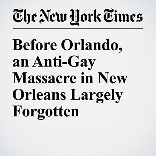Before Orlando, an Anti-Gay Massacre in New Orleans Largely Forgotten audiobook cover art