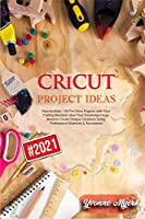Cricut Project Ideas: How to Make +30 Fun New Projects with Your Cutting Machine. Give Your Creativity a Huge Boost to Create Unique Creations Using Professional Materials & Accessories
