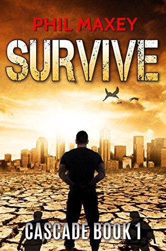 Survive (Cascade Book 1) by [Phil Maxey]