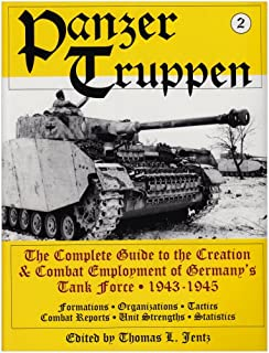 Panzertruppen 2: The Complete Guide to the Creation & Combat Employment of Germany's Tank Force ¥ 1943-1945/Formations ¥ Organizations ¥ Tactics Combat Reports ¥ Unit Strengths ¥ Statistics