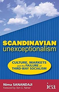 Scandinavian Unexceptionalism: Culture, Markets and the Failure of Third-Way Socialism (Readings in Political Economy) by ...