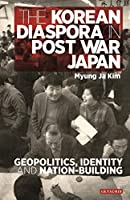 The Korean Diaspora in Postwar Japan: Geopolitics, Identity and Nation-Building (International Library of Twentieth Century History)