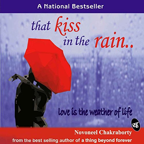 That Kiss in the Rain     Love Is the Weather of Life              By:                                                                                                                                 Novoneel Chakraborty                               Narrated by:                                                                                                                                 Farah Bala                      Length: 6 hrs and 44 mins     Not rated yet     Overall 0.0
