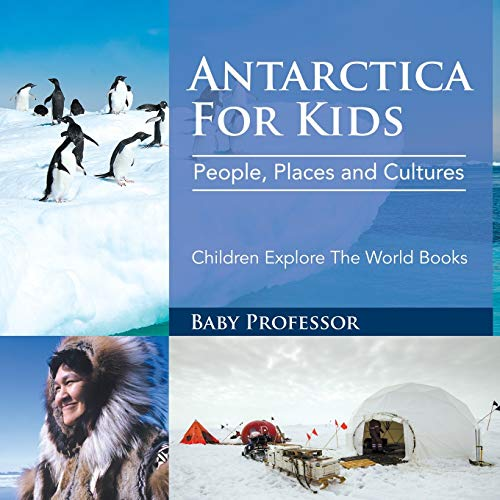 Compare Textbook Prices for Antarctica For Kids: People, Places and Cultures - Children Explore The World Books  ISBN 9781683056034 by Professor, Baby