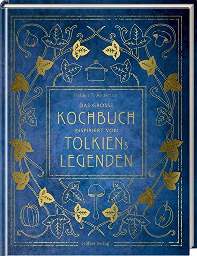 Das große Kochbuch inspiriert von Tolkiens Legenden: Über 100 Rezepte aus Mittelerde