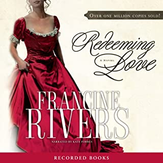 Redeeming Love                   By:                                                                                                                                 Francine Rivers                               Narrated by:                                                                                                                                 Kate Forbes                      Length: 17 hrs and 17 mins     5,362 ratings     Overall 4.7