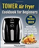 Tower Air Fryer Cookbook for Beginners UK Version: Amazingly Easy Recipes to Fry, Bake, Grill, and Roast with Your Tower Air Fryer