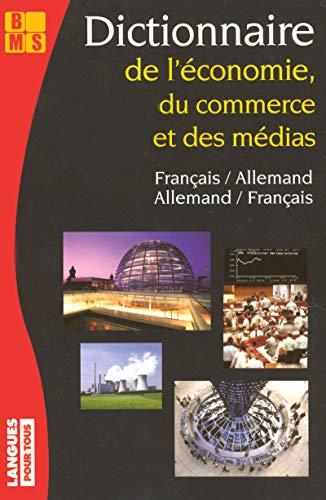 Dictionnaire de l'Economie, du Commerce et des Médias (allemand / français, français / allemand)