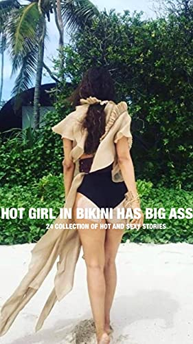 HOT GIRL IN BIKINI HAS BIG ASS: 24 COLLECTION OF HOT AND SEXY STORIES (English Edition)