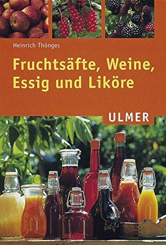 Fruchtsäfte, Weine, Essig und Liköre (Ulmer Taschenbücher)