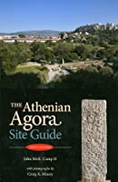 The Athenian Agora: Site Guide (5th ed.) by John McK. Camp II(1905-07-02)